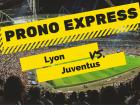 Prono Express : Lyon vs Juventus