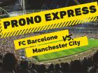 Prono Express : FC Barcelone vs Manchester City