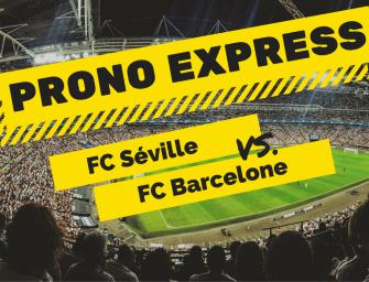 Prono express : FC Séville vs FC Barcelone